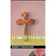 El Angel y La Rosa: Historias mundanas