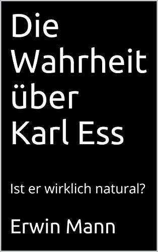 Die Wahrheit über Karl Ess: Ist er wirklich natural?