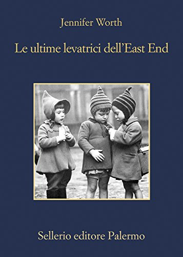 Le ultime levatrici dell'East End (Storie di una levatrice)