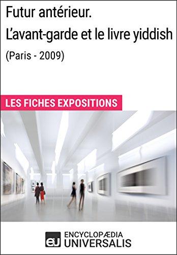 Futur antérieur. L'avant-garde et le livre yiddish (Paris - 2009): Les Fiches Exposition d'Universalis par Encyclopaedia Universalis