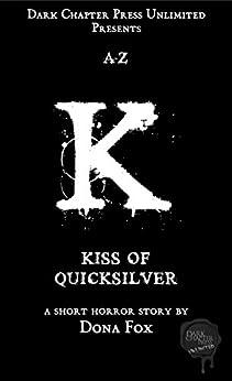 Kiss of Quicksilver: A Dark Chapter Press Unlimited Short: K (Dark Chapter Press A-Z Book 11) by [Fox, Dona]