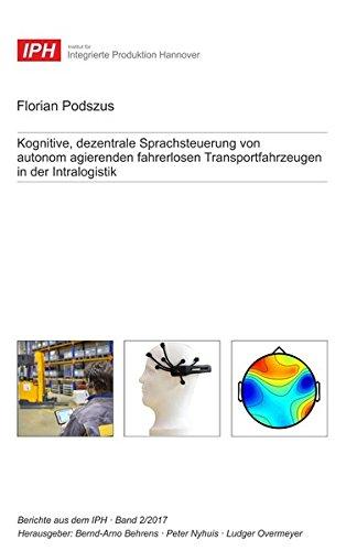 Kognitive, dezentrale Sprachsteuerung von autonom agierenden fahrerlosen Transportfahrzeugen in der Intralogistik (Berichte aus dem IPH)
