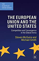 The European Union and the United States: Competition and Convergence in the Global Arena [Lingua inglese]