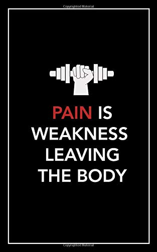 Pain Is Weakness Leaving The Body: No fluff, no frills, no BS workout log book por Black Peak Publishing