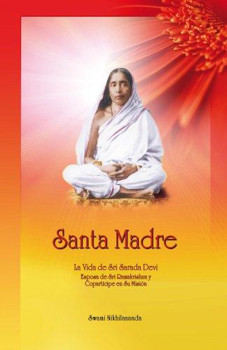 Santa Madre: La Vida de Sri Sarada Devi, Esposa de Sri Ramakrishna y Copartícipe en Su Misión por Swami Nikhilananda