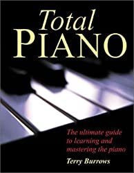 Total Piano: The Ultimate Guide to Learning and Mastering the Piano by Terry Burrows (2002-09-01)