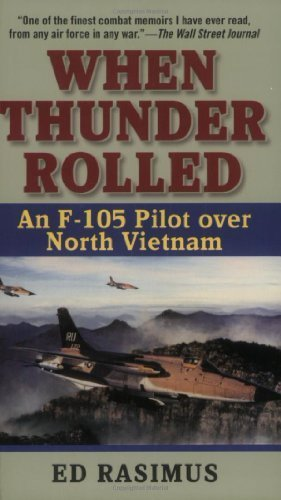 When Thunder Rolled: An F-105 Pilot over North Vietnam by Rasimus, Ed (2004) Mass Market Paperback