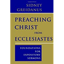 Preaching Christ from Ecclesiastes: Foundations for Expository Sermons by Sidney Greidanus (2010-05-03)