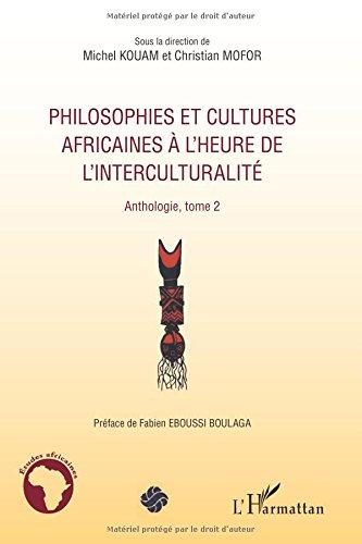 Philosophies et Cultures (T 2) Africaines a l'Heure de l'Interculturalite