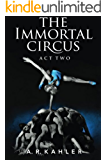The Immortal Circus: Act Two (Cirque des Immortels Book 2) (English Edition)