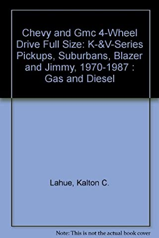 Chevy and Gmc 4-Wheel Drive Full Size: K-&V-Series Pickups, Suburbans, Blazer and Jimmy, 1970-1987 : Gas and Diesel
