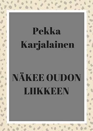 Näkee oudon liikkeen (Finnish Edition) por Pekka  Karjalainen
