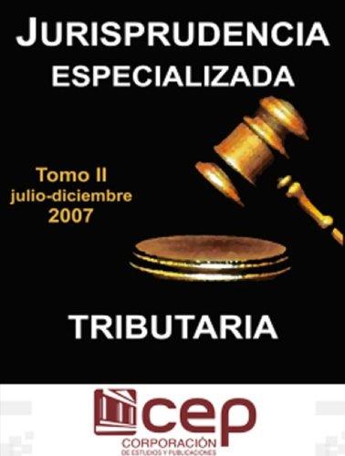 Jurisprudencia Especializada Tributaria 2007 T. II (jul-dic) por Corporación de Estudios y Publicaciones