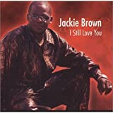 I Still Love You by Jackie Brown (2003-12-16)