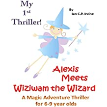 My 1st Ebook - Alexis Meets Wiziwam the Wizard : A Children's Magic Adventure Thriller for 6 - 9 Year Olds. (English Edition)
