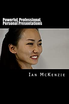 Powerful, Professional, Personal Presentations (Optimal Employability Book 1) (English Edition) di [McKenzie, Ian]