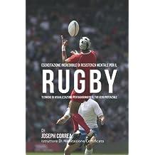 Esercitazione incredibile di Resistenza Mentale per il Rugby: Tecniche di Visualizzazione per raggiungere il tuo vero potenziale