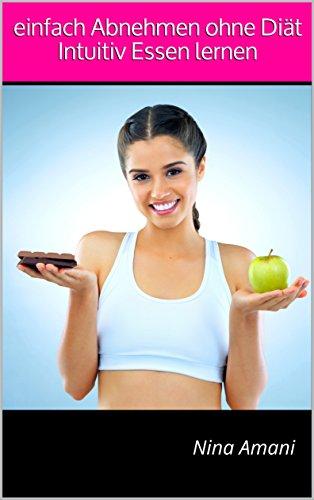 einfach Abnehmen ohne Diät - Intuitiv Essen lernen