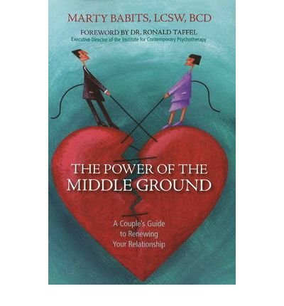 [(The Power of the Middle Ground: A Couple's Guide to Renewing Your Relationship)] [Author: Marty Babits] published on (December, 2008)