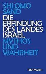 Die Erfindung des Landes Israel: Mythos und Wahrheit (German Edition)