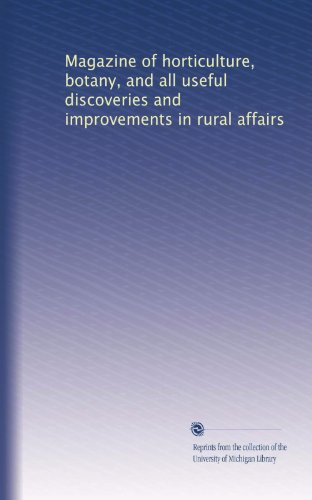 Magazine of horticulture, botany, and all useful discoveries and improvements in rural affairs (Volume 8)