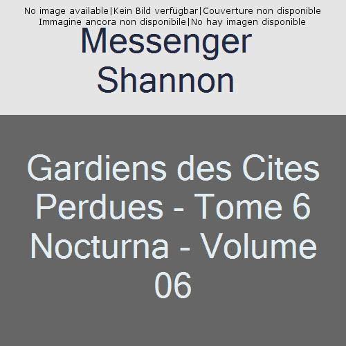 Gardiens des Cites Perdues - Tome 6 Nocturna - Volume 06 par Messenger Shannon