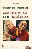 Rencontres fraternelles avec Matthieu Ricard et le Dalaï-Lama