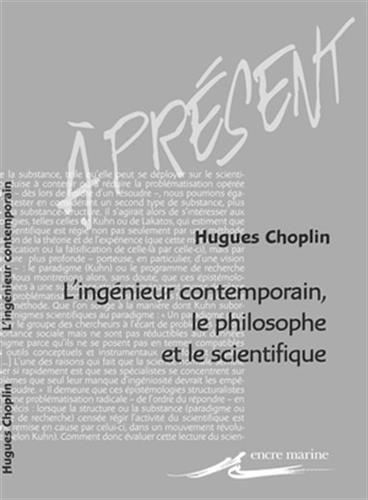 L' Ingénieur contemporain, le philosophe et le scientifique par Hugues Choplin