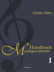 Handbuch der Musikgeschichte, Bd. 1: Mit vielen Notenbeispielen und Abbildungen zur Geschichte der Notenschrift, der Musikinstrumente, der Operndarstellung und mit Wiedergaben von Autographen