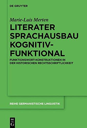 Literater Sprachausbau kognitiv-funktional: Funktionswort-Konstruktionen in der historischen Rechtsschriftlichkeit (Reihe Germanistische Linguistik)