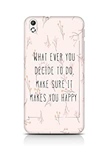AMEZ whatever you decide to do it happy Back Cover For HTC Desire 816