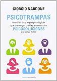 Psicotrampas: Identifica las trampas psicológicas que te amargan la vida y encuentra las psicosoluciones para vivir mejor (Divulgación-Autoayuda)