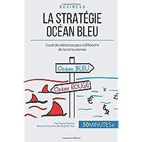 La Stratégie Océan Bleu: L'outil de référence pour s'affranchir de la concurrence