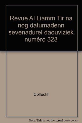 Revue Al Liamm Tir na nog datumadenn sevenadurel daouviziek numéro 328 par Collectif
