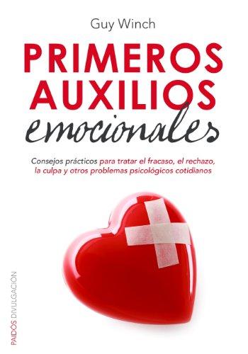Primeros auxilios emocionales: Consejos prácticos para tratar el fracaso, el rechazo, la culpa y otros problemas psicológicos cotidianos