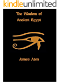 The Wisdom of Ancient Egypt (English Edition)