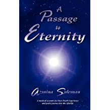 A Passage to Eternity: A Mystical Account of a Near-death Experience and Poetic Journey into the Afterlife