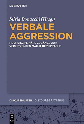 Verbale Aggression: Multidisziplinäre Zugänge zur verletzenden Macht der Sprache (Diskursmuster - Discourse Patterns)