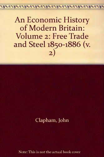 An Economic History of Modern Britain: Volume 2: Free Trade and Steel 1850-1886: v. 2