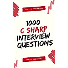 1000 C Sharp Dot NET Interview Questions and Answers: Most important and frequently asked questions to crack job interviews (Read This Get That Job Book 3)