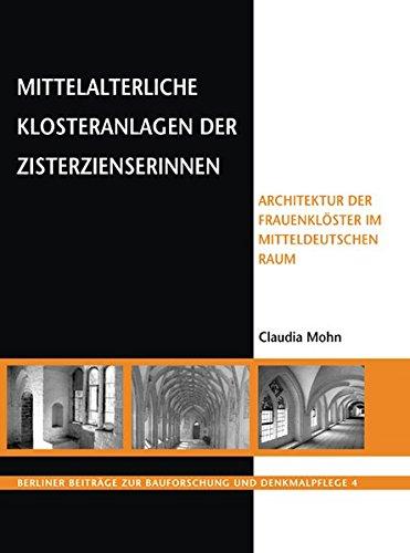 Mittelalterliche Klosteranlagen der Zisterzienserinnen: Architektur der Frauenklöster im mitteldeutschen Raum (Berliner Beiträge zur Bauforschung und Denkmalpflege)
