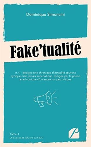 Fake'tualité: Tome 1 : Chroniques de Janvier à Juin 2017