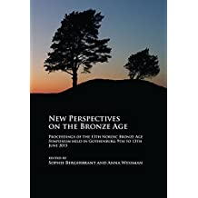 New Perspectives on the Bronze Age: Proceedings of the 13th Nordic Bronze Age Symposium Held in Gothenburg 9th to 13th June 2015