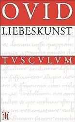 Liebeskunst / Ars amatoria: Überarbeitete Neuausgabe der Übersetzung von Niklas Holzberg. Lateinisch - Deutsch (Sammlung Tusculum)