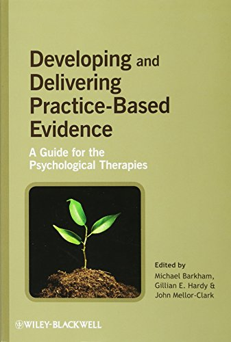 Developing and Delivering Practice-Based Evidence: Effectiveness Research in Counselling and the Psychological Therapies por Michael Barkham