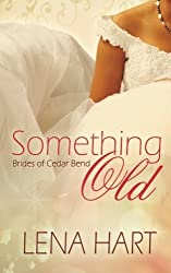 Something Old (Brides of Cedar Bend) (Volume 1) by Lena Hart (2016-04-22)