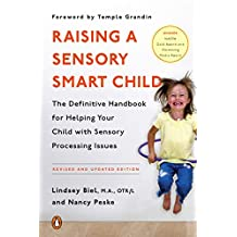 Raising a Sensory Smart Child: The Definitive Handbook for Helping Your Child with Sensory Processing Issues: The Definitive Handbook for Helping Your ... and Updated Edition (English Edition)