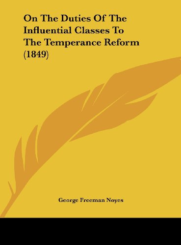On The Duties Of The Influential Classes To The Temperance Reform (1849)