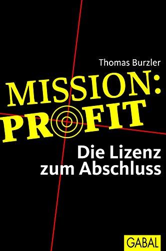 Mission Profit: Die Lizenz zum Abschluss (Dein Business)