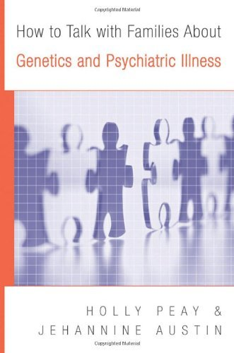 how-to-talk-with-families-about-genetics-and-psychiatric-illness-by-holly-landrum-peay-2011-02-11